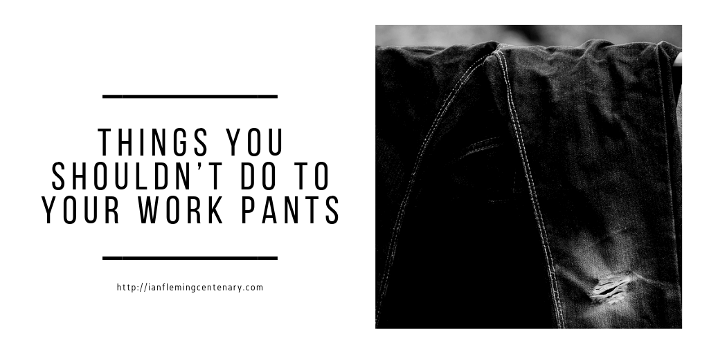 Things You Shouldn't Do To Your Work Pants