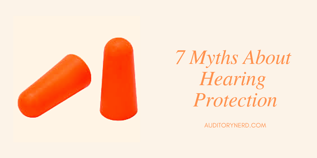 7 Myths About Hearing Protection