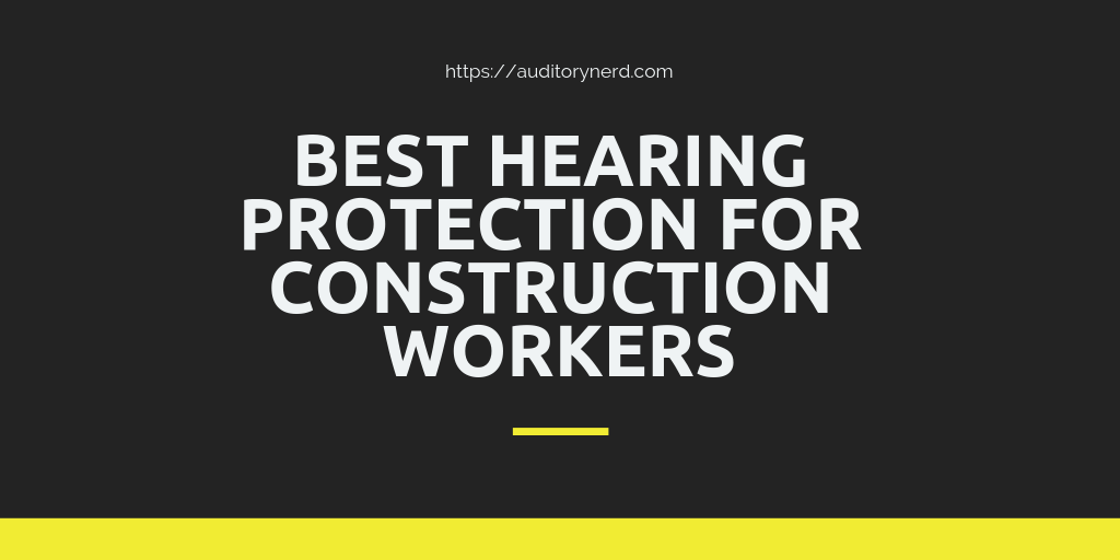 Best Hearing Protection For Construction Workers